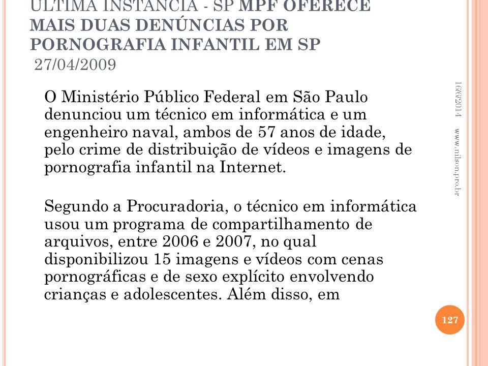 ÚLTIMA INSTÂNCIA - SP MPF OFERECE MAIS DUAS DENÚNCIAS POR PORNOGRAFIA INFANTIL EM SP 27/04/2009 O Ministério Público Federal em São Paulo denunciou um