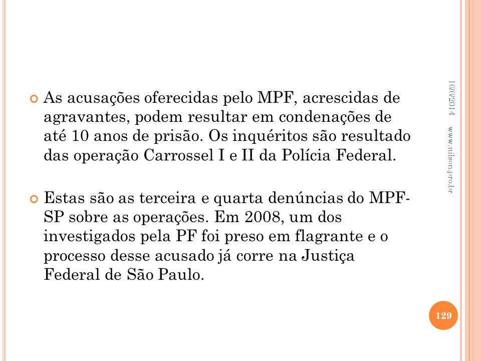 As acusações oferecidas pelo MPF, acrescidas de agravantes, podem resultar em condenações de até 10 anos de prisão. Os inquéritos são resultado das op