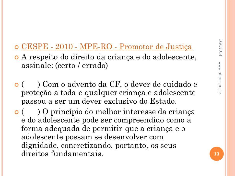 CESPE - 2010 - MPE-RO - Promotor de Justiça A respeito do direito da criança e do adolescente, assinale: (certo / errado) () Com o advento da CF, o de