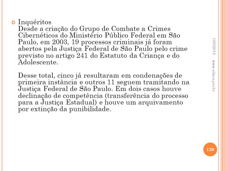 Inquéritos Desde a criação do Grupo de Combate a Crimes Cibernéticos do Ministério Público Federal em São Paulo, em 2003, 19 processos criminais já fo