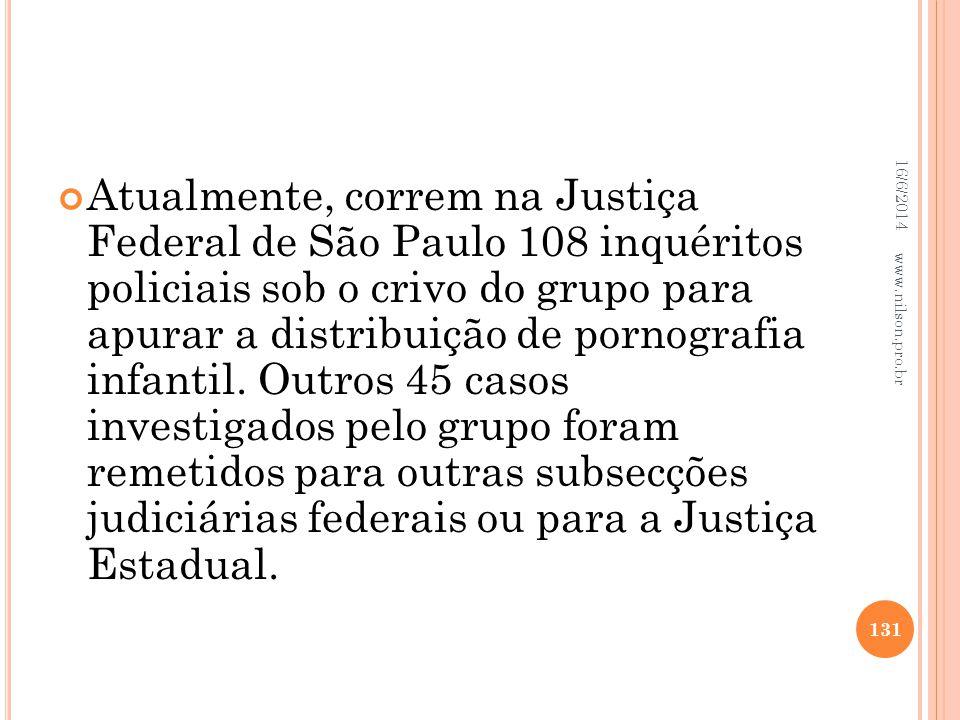 Atualmente, correm na Justiça Federal de São Paulo 108 inquéritos policiais sob o crivo do grupo para apurar a distribuição de pornografia infantil. O