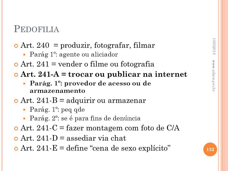 P EDOFILIA Art. 240 = produzir, fotografar, filmar Parág 1º: agente ou aliciador Art. 241 = vender o filme ou fotografia Art. 241-A = trocar ou public