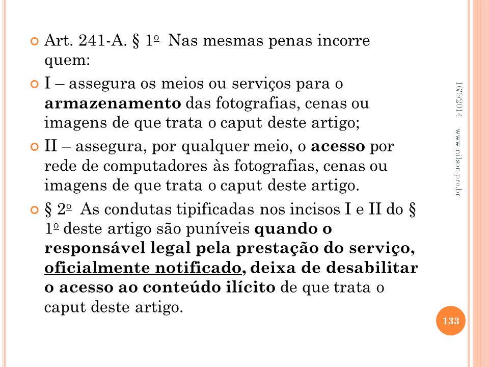 Art. 241-A. § 1 o Nas mesmas penas incorre quem: I – assegura os meios ou serviços para o armazenamento das fotografias, cenas ou imagens de que trata