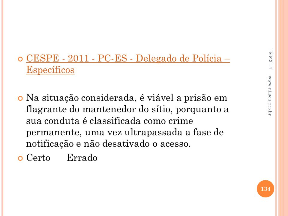 CESPE - 2011 - PC-ES - Delegado de Polícia – Específicos CESPE - 2011 - PC-ES - Delegado de Polícia – Específicos Na situação considerada, é viável a