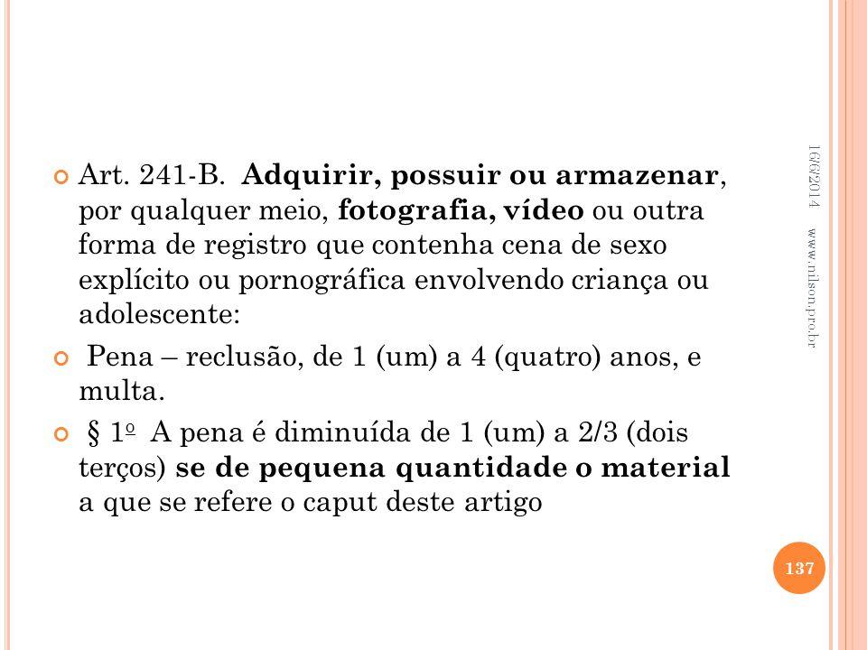Art. 241-B. Adquirir, possuir ou armazenar, por qualquer meio, fotografia, vídeo ou outra forma de registro que contenha cena de sexo explícito ou por