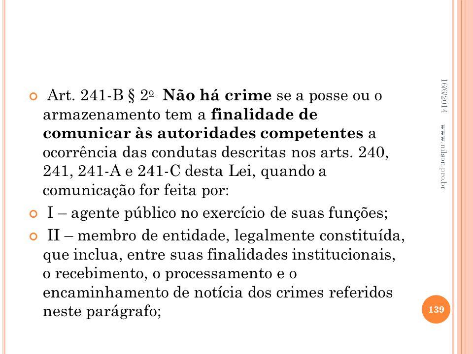 Art. 241-B § 2 o Não há crime se a posse ou o armazenamento tem a finalidade de comunicar às autoridades competentes a ocorrência das condutas descrit