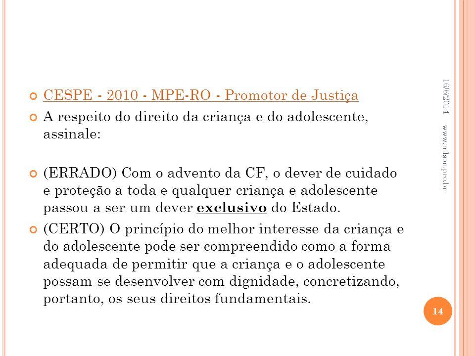CESPE - 2010 - MPE-RO - Promotor de Justiça A respeito do direito da criança e do adolescente, assinale: (ERRADO) Com o advento da CF, o dever de cuid