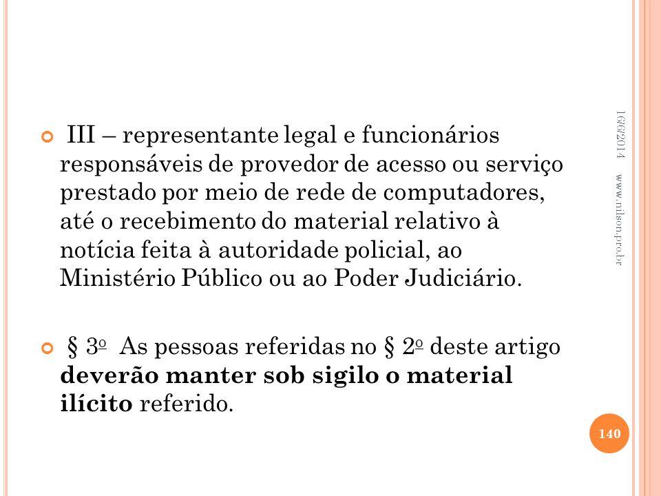 III – representante legal e funcionários responsáveis de provedor de acesso ou serviço prestado por meio de rede de computadores, até o recebimento do