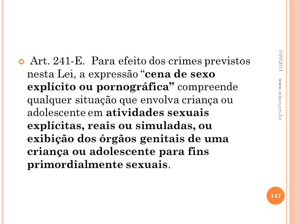 Art. 241-E. Para efeito dos crimes previstos nesta Lei, a expressão cena de sexo explícito ou pornográfica compreende qualquer situação que envolva cr