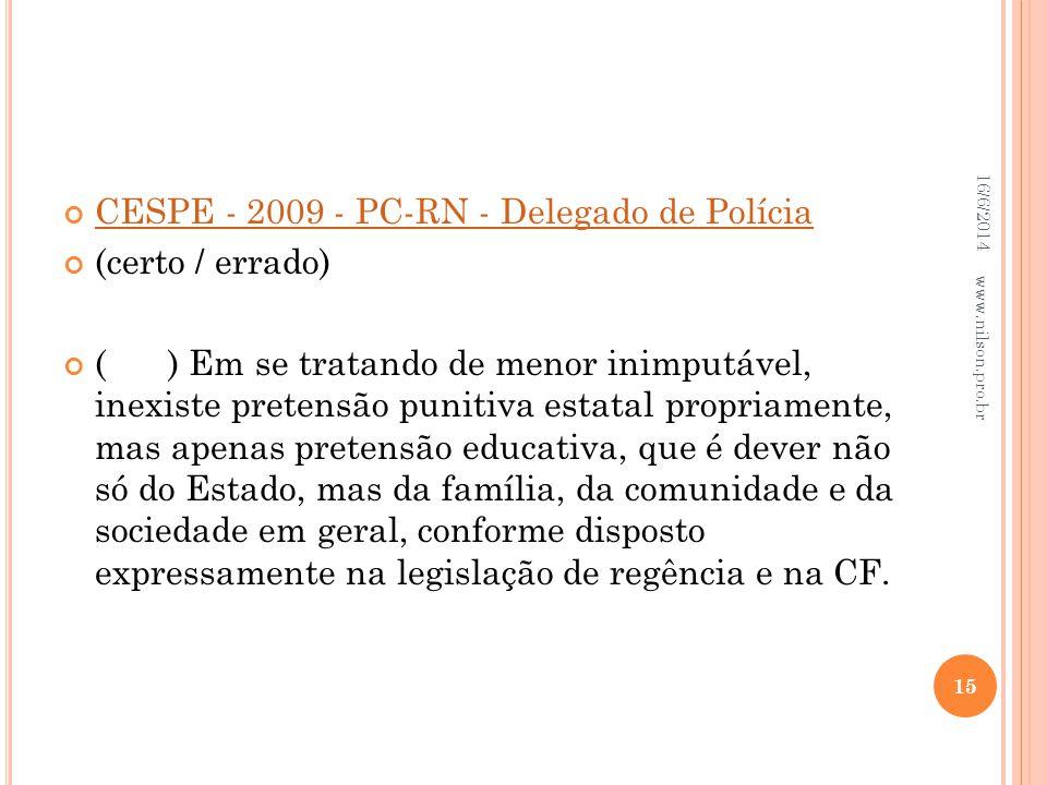 CESPE - 2009 - PC-RN - Delegado de Polícia (certo / errado) () Em se tratando de menor inimputável, inexiste pretensão punitiva estatal propriamente,