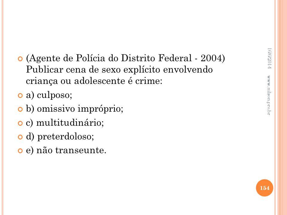 (Agente de Polícia do Distrito Federal - 2004) Publicar cena de sexo explícito envolvendo criança ou adolescente é crime: a) culposo; b) omissivo impr