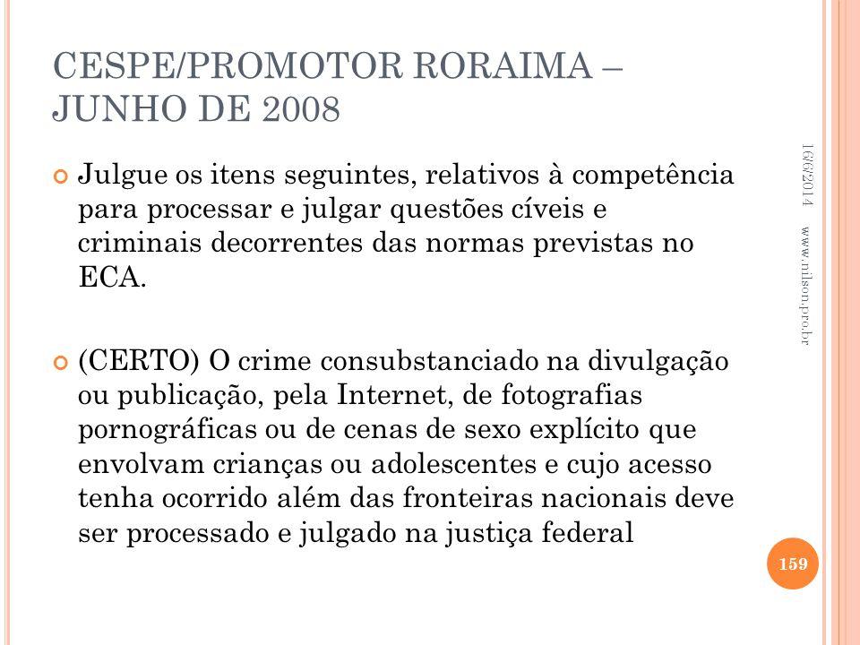 CESPE/PROMOTOR RORAIMA – JUNHO DE 2008 Julgue os itens seguintes, relativos à competência para processar e julgar questões cíveis e criminais decorren
