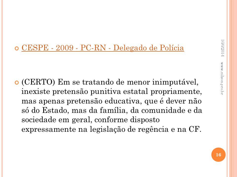CESPE - 2009 - PC-RN - Delegado de Polícia (CERTO) Em se tratando de menor inimputável, inexiste pretensão punitiva estatal propriamente, mas apenas p