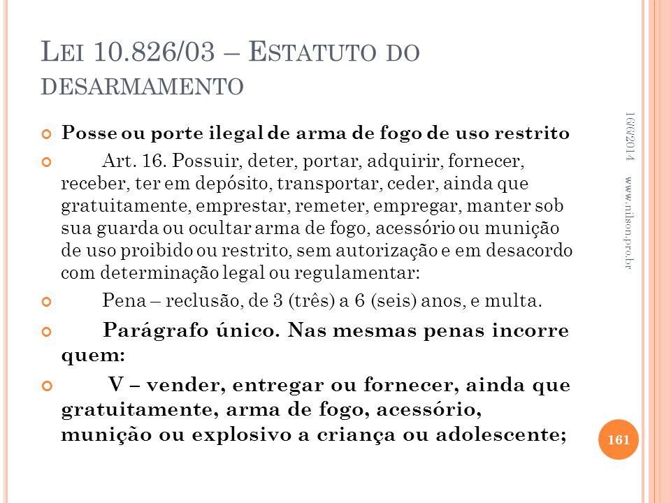 L EI 10.826/03 – E STATUTO DO DESARMAMENTO Posse ou porte ilegal de arma de fogo de uso restrito Art. 16. Possuir, deter, portar, adquirir, fornecer,