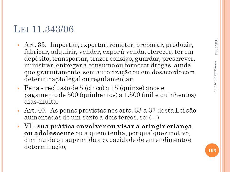 L EI 11.343/06 Art. 33. Importar, exportar, remeter, preparar, produzir, fabricar, adquirir, vender, expor à venda, oferecer, ter em depósito, transpo