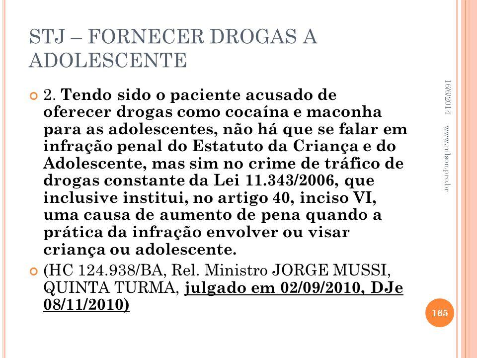 STJ – FORNECER DROGAS A ADOLESCENTE 2. Tendo sido o paciente acusado de oferecer drogas como cocaína e maconha para as adolescentes, não há que se fal