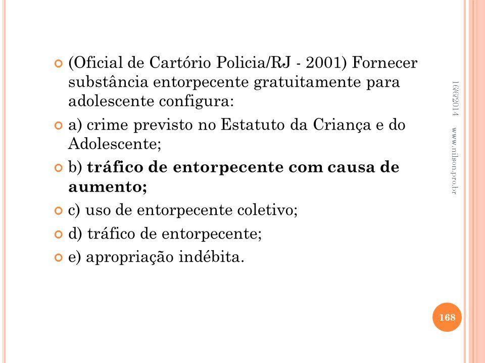 (Oficial de Cartório Policia/RJ - 2001) Fornecer substância entorpecente gratuitamente para adolescente configura: a) crime previsto no Estatuto da Cr