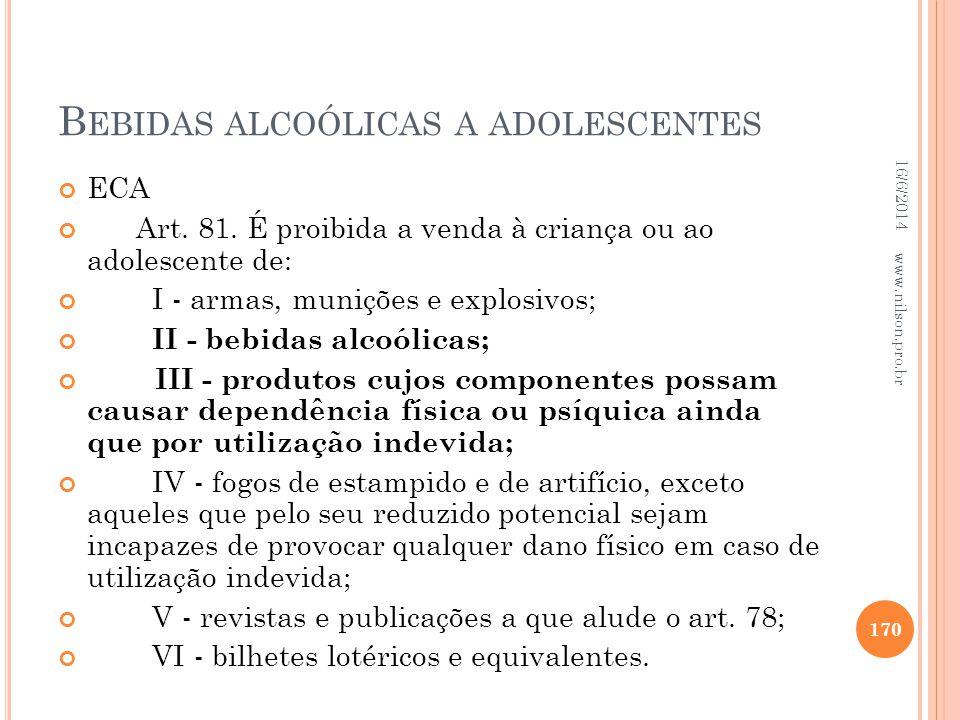 B EBIDAS ALCOÓLICAS A ADOLESCENTES ECA Art. 81. É proibida a venda à criança ou ao adolescente de: I - armas, munições e explosivos; II - bebidas alco