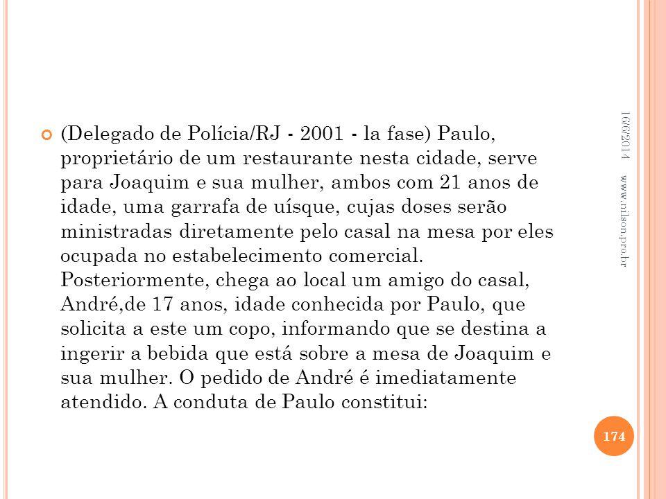 (Delegado de Polícia/RJ - 2001 - la fase) Paulo, proprietário de um restaurante nesta cidade, serve para Joaquim e sua mulher, ambos com 21 anos de id