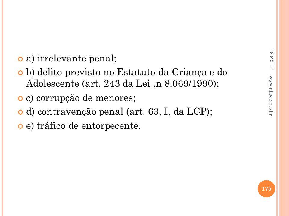 a) irrelevante penal; b) delito previsto no Estatuto da Criança e do Adolescente (art. 243 da Lei.n 8.069/1990); c) corrupção de menores; d) contraven