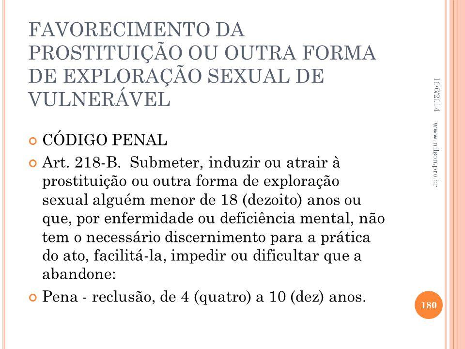 FAVORECIMENTO DA PROSTITUIÇÃO OU OUTRA FORMA DE EXPLORAÇÃO SEXUAL DE VULNERÁVEL CÓDIGO PENAL Art. 218-B. Submeter, induzir ou atrair à prostituição ou