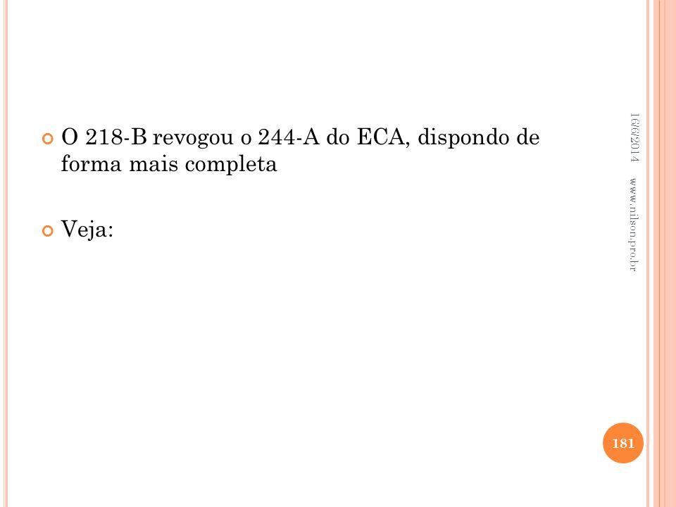 O 218-B revogou o 244-A do ECA, dispondo de forma mais completa Veja: 16/6/2014 181 www.nilson.pro.br