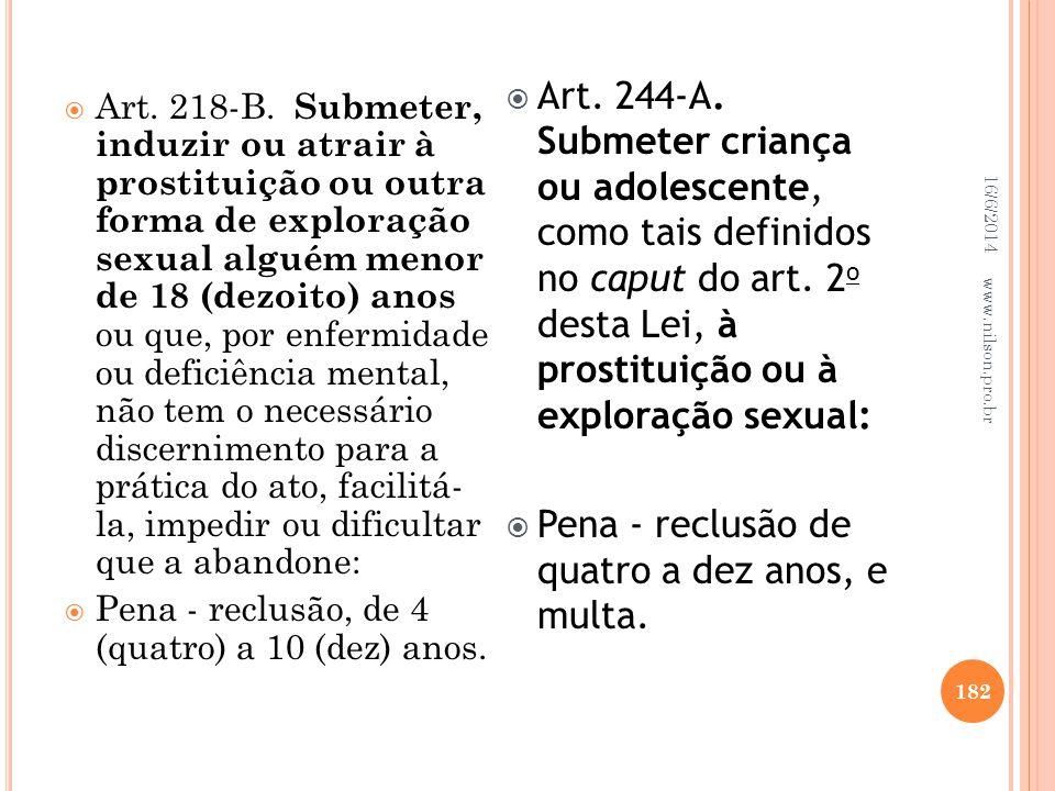 Art. 218-B. Submeter, induzir ou atrair à prostituição ou outra forma de exploração sexual alguém menor de 18 (dezoito) anos ou que, por enfermidade o
