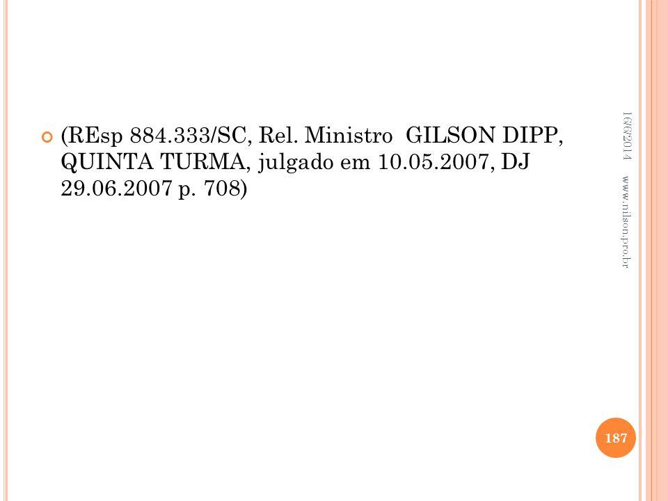 (REsp 884.333/SC, Rel. Ministro GILSON DIPP, QUINTA TURMA, julgado em 10.05.2007, DJ 29.06.2007 p. 708) 16/6/2014 187 www.nilson.pro.br