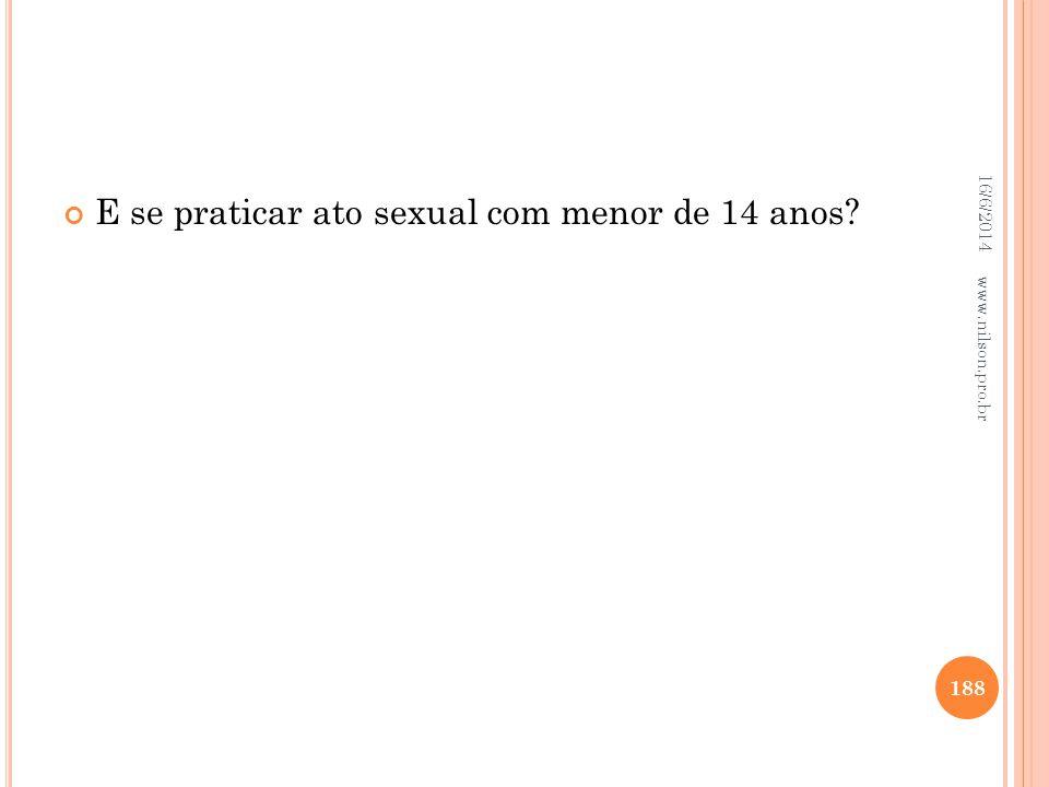 E se praticar ato sexual com menor de 14 anos? 16/6/2014 188 www.nilson.pro.br