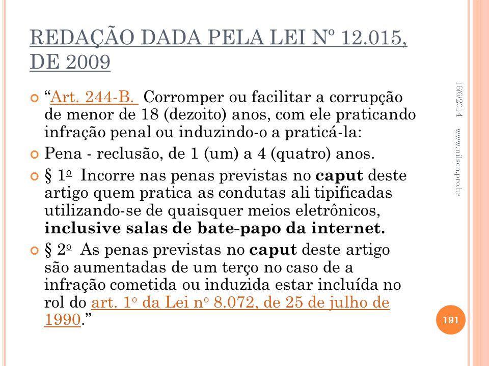 REDAÇÃO DADA PELA LEI Nº 12.015, DE 2009 Art. 244-B. Corromper ou facilitar a corrupção de menor de 18 (dezoito) anos, com ele praticando infração pen