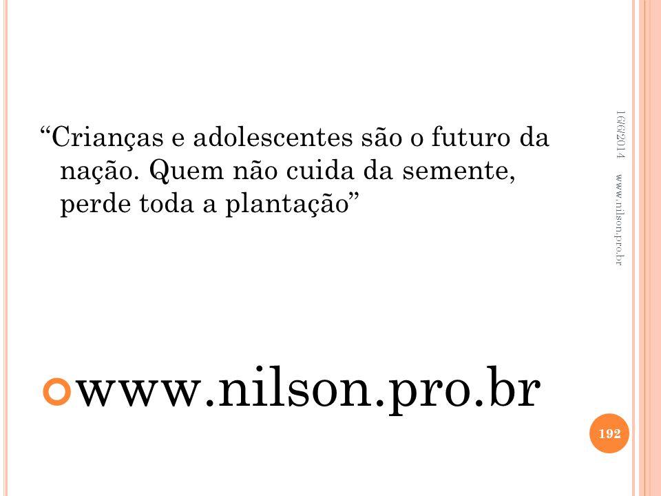Crianças e adolescentes são o futuro da nação. Quem não cuida da semente, perde toda a plantação www.nilson.pro.br 16/6/2014 192 www.nilson.pro.br