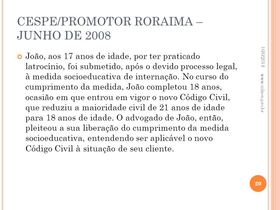 CESPE/PROMOTOR RORAIMA – JUNHO DE 2008 João, aos 17 anos de idade, por ter praticado latrocínio, foi submetido, após o devido processo legal, à medida