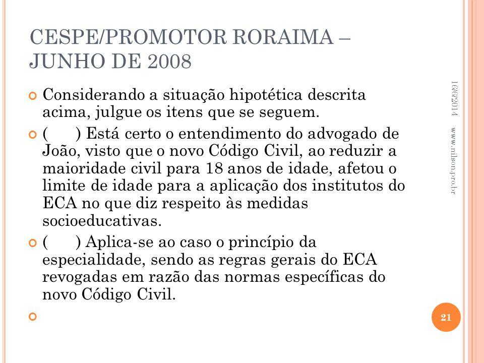 CESPE/PROMOTOR RORAIMA – JUNHO DE 2008 Considerando a situação hipotética descrita acima, julgue os itens que se seguem. () Está certo o entendimento