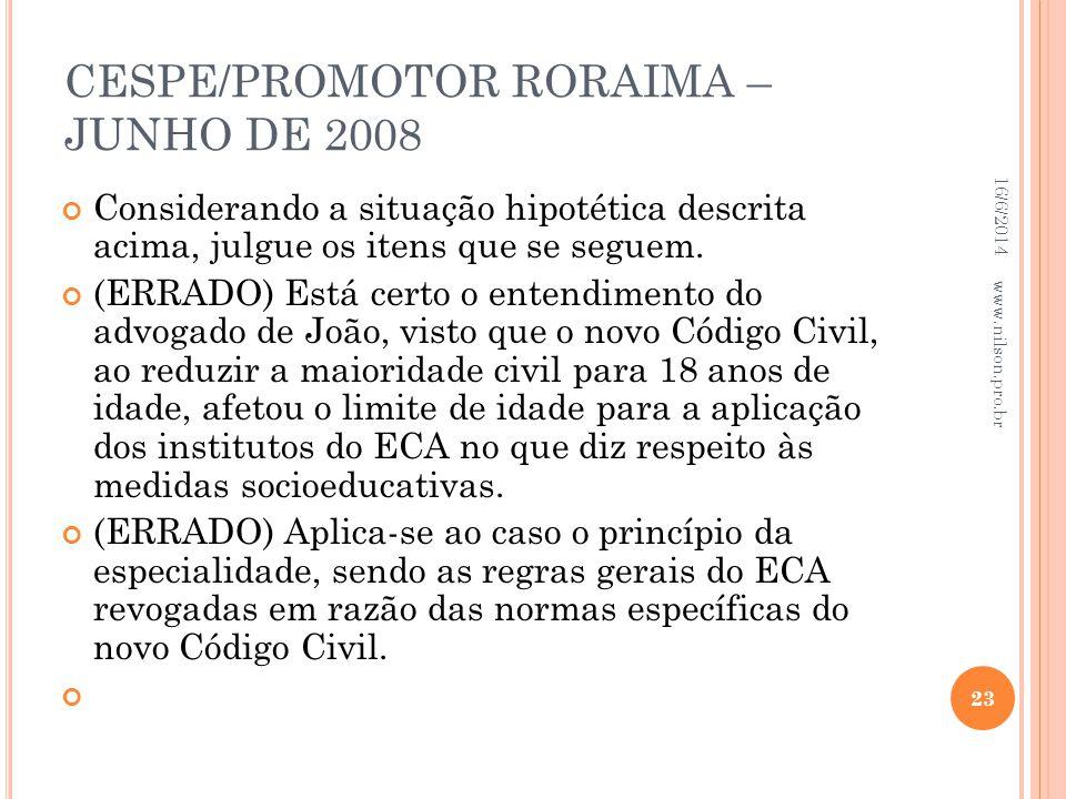 CESPE/PROMOTOR RORAIMA – JUNHO DE 2008 Considerando a situação hipotética descrita acima, julgue os itens que se seguem. (ERRADO) Está certo o entendi