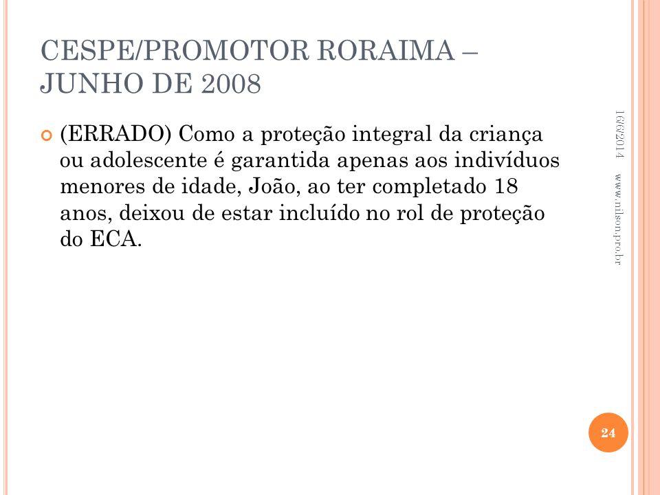 CESPE/PROMOTOR RORAIMA – JUNHO DE 2008 (ERRADO) Como a proteção integral da criança ou adolescente é garantida apenas aos indivíduos menores de idade,