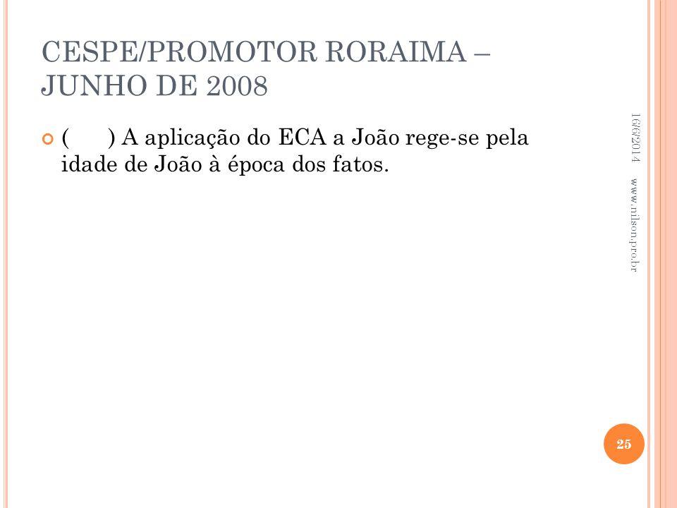 CESPE/PROMOTOR RORAIMA – JUNHO DE 2008 () A aplicação do ECA a João rege-se pela idade de João à época dos fatos. 16/6/2014 25 www.nilson.pro.br