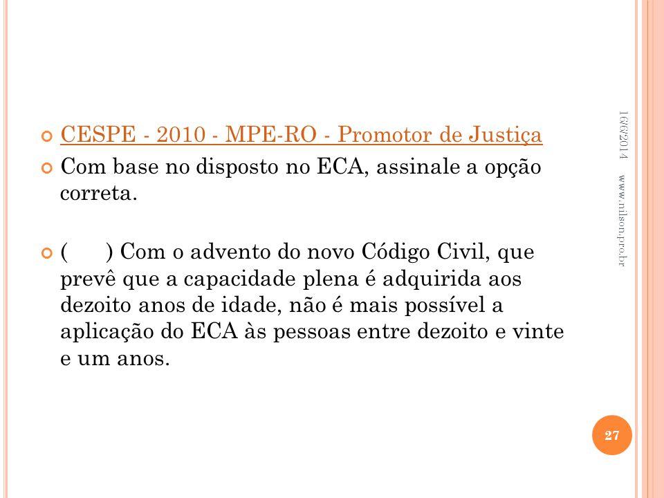 CESPE - 2010 - MPE-RO - Promotor de Justiça Com base no disposto no ECA, assinale a opção correta. () Com o advento do novo Código Civil, que prevê qu