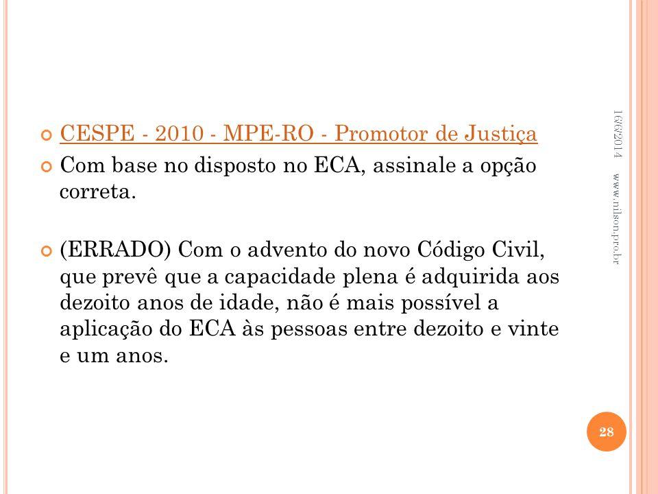 CESPE - 2010 - MPE-RO - Promotor de Justiça Com base no disposto no ECA, assinale a opção correta. (ERRADO) Com o advento do novo Código Civil, que pr