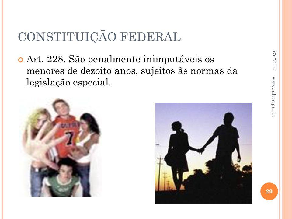 CONSTITUIÇÃO FEDERAL Art. 228. São penalmente inimputáveis os menores de dezoito anos, sujeitos às normas da legislação especial. 16/6/2014 29 www.nil