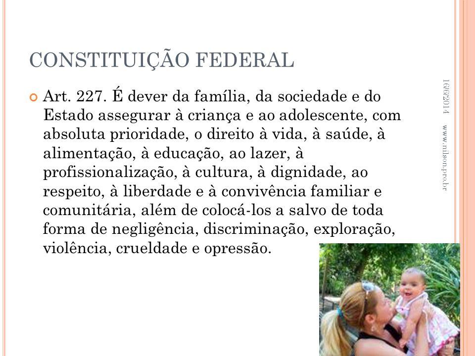 CONSTITUIÇÃO FEDERAL Art. 227. É dever da família, da sociedade e do Estado assegurar à criança e ao adolescente, com absoluta prioridade, o direito à