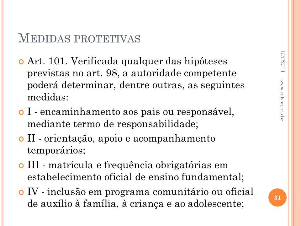 M EDIDAS PROTETIVAS Art. 101. Verificada qualquer das hipóteses previstas no art. 98, a autoridade competente poderá determinar, dentre outras, as seg