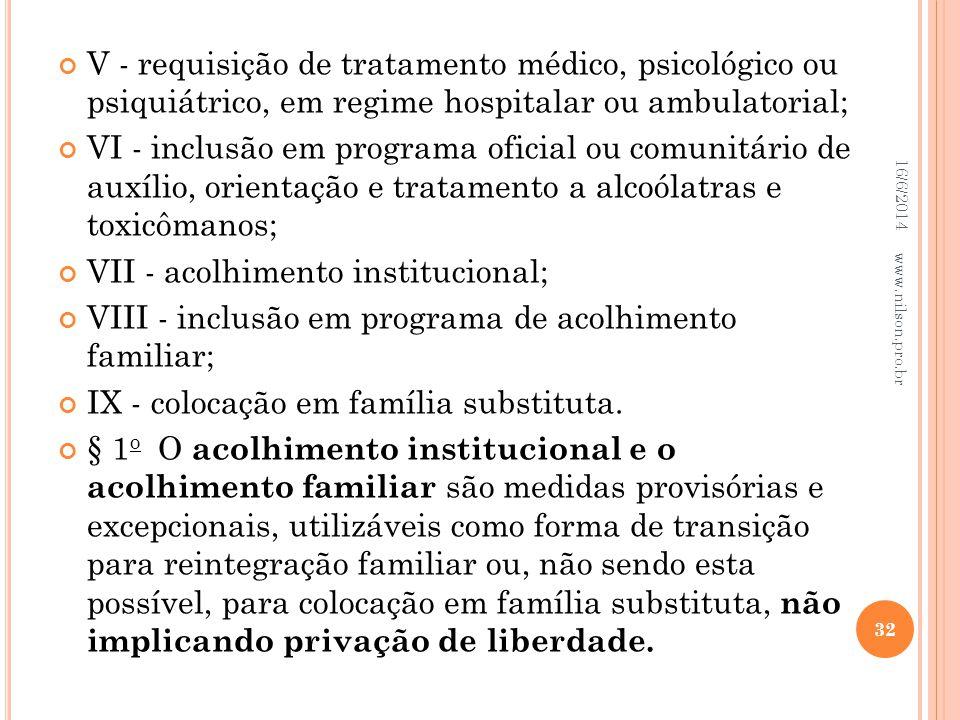 V - requisição de tratamento médico, psicológico ou psiquiátrico, em regime hospitalar ou ambulatorial; VI - inclusão em programa oficial ou comunitár