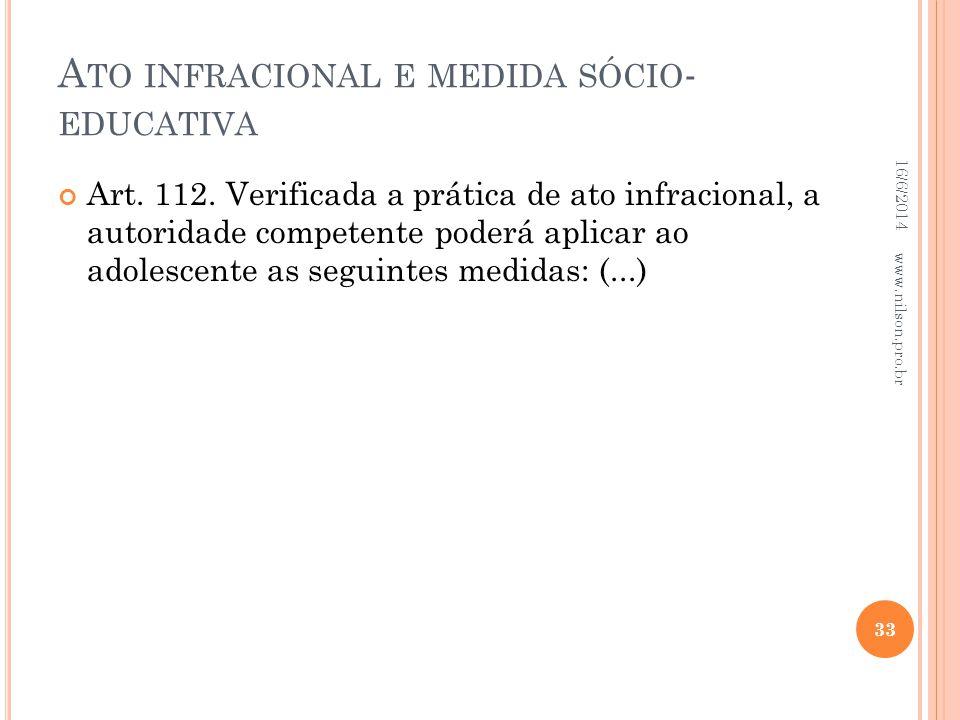 A TO INFRACIONAL E MEDIDA SÓCIO - EDUCATIVA Art. 112. Verificada a prática de ato infracional, a autoridade competente poderá aplicar ao adolescente a