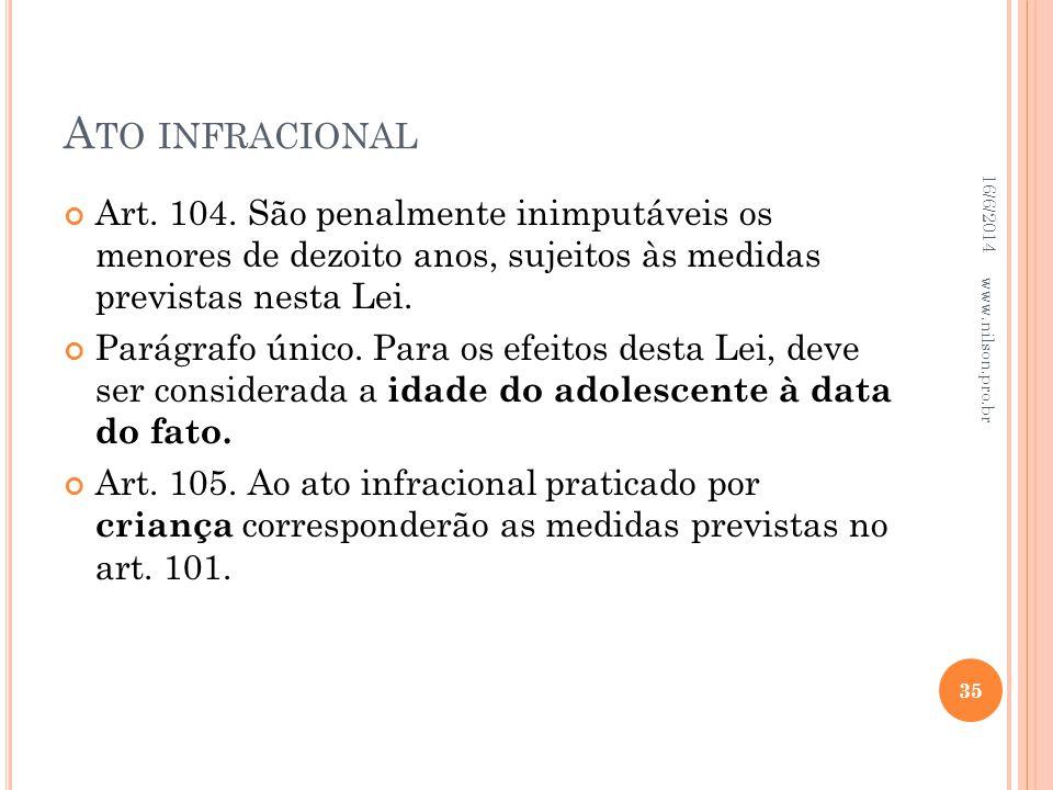 A TO INFRACIONAL Art. 104. São penalmente inimputáveis os menores de dezoito anos, sujeitos às medidas previstas nesta Lei. Parágrafo único. Para os e