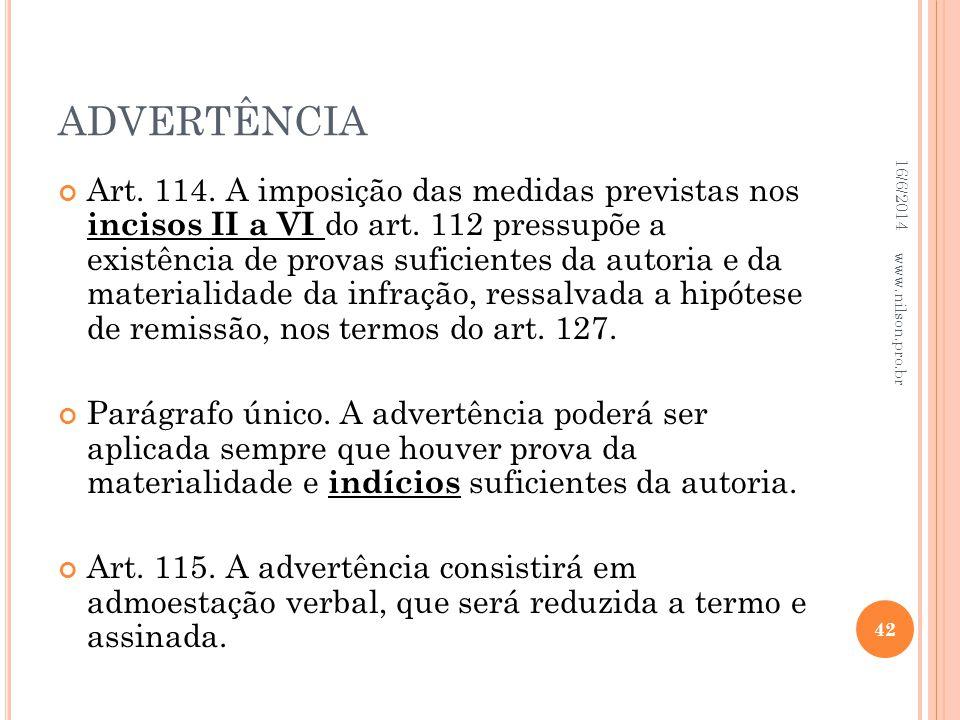 ADVERTÊNCIA Art. 114. A imposição das medidas previstas nos incisos II a VI do art. 112 pressupõe a existência de provas suficientes da autoria e da m