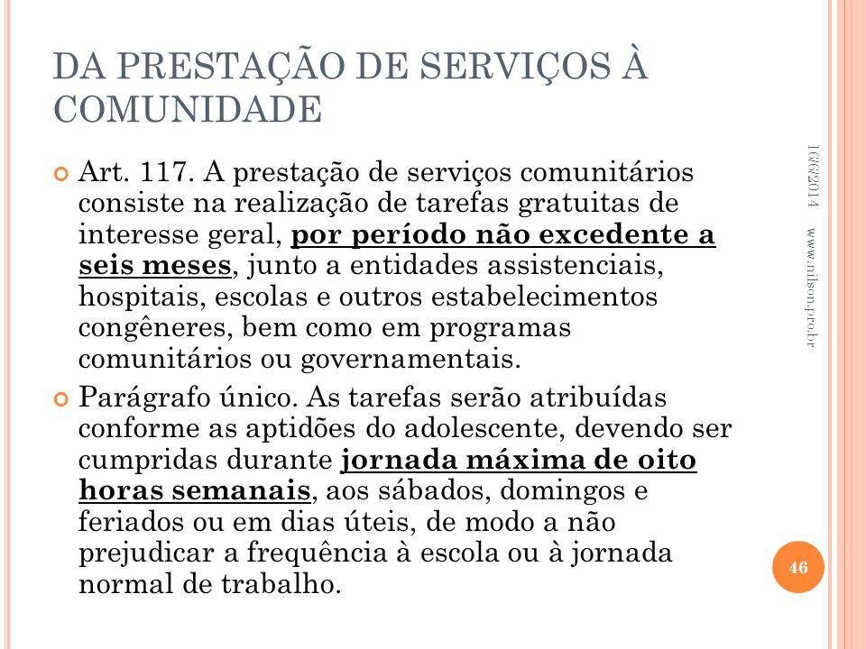DA PRESTAÇÃO DE SERVIÇOS À COMUNIDADE Art. 117. A prestação de serviços comunitários consiste na realização de tarefas gratuitas de interesse geral, p