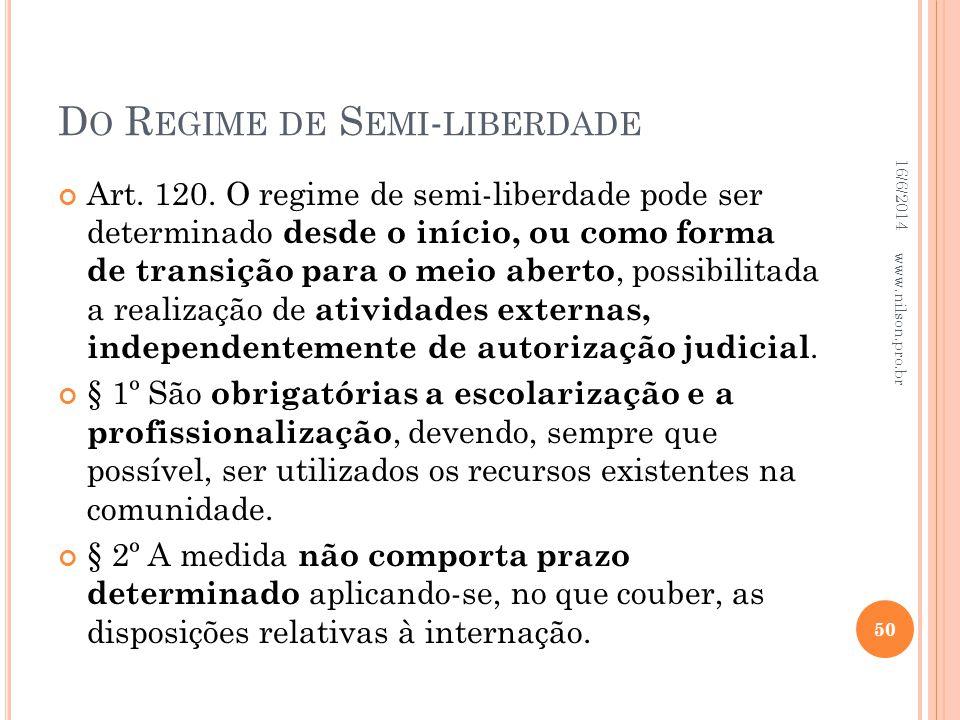 D O R EGIME DE S EMI - LIBERDADE Art. 120. O regime de semi-liberdade pode ser determinado desde o início, ou como forma de transição para o meio aber