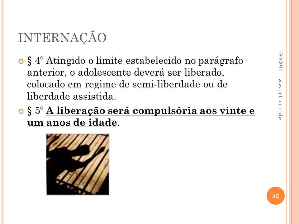 INTERNAÇÃO § 4º Atingido o limite estabelecido no parágrafo anterior, o adolescente deverá ser liberado, colocado em regime de semi-liberdade ou de li