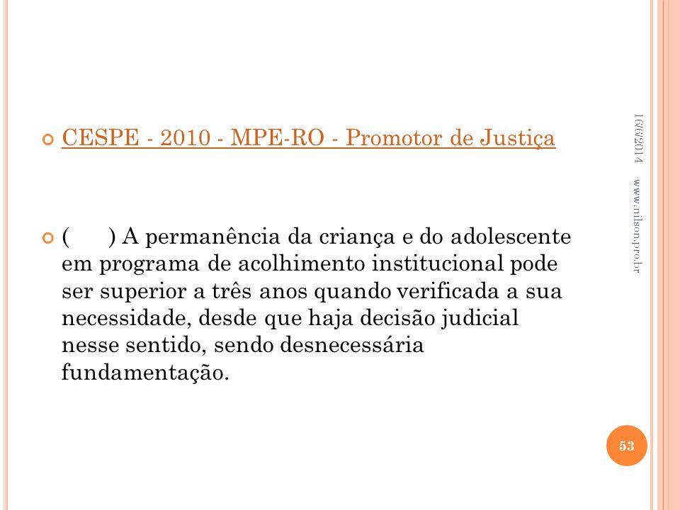 CESPE - 2010 - MPE-RO - Promotor de Justiça () A permanência da criança e do adolescente em programa de acolhimento institucional pode ser superior a