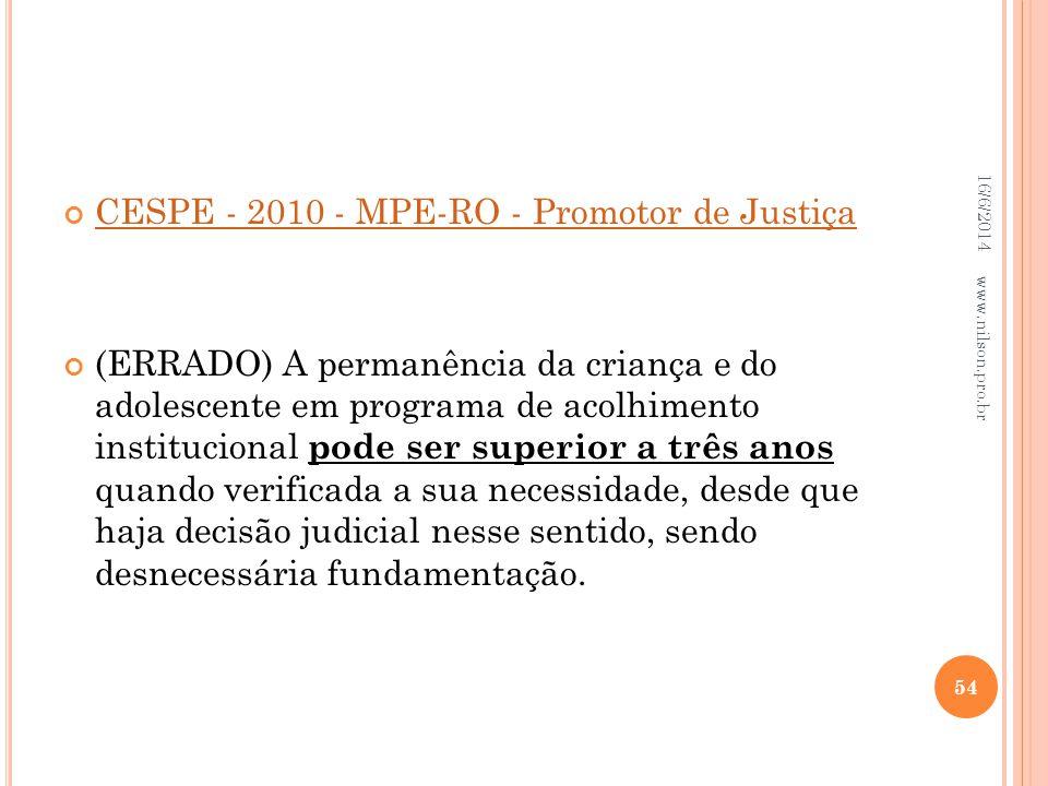 CESPE - 2010 - MPE-RO - Promotor de Justiça (ERRADO) A permanência da criança e do adolescente em programa de acolhimento institucional pode ser super